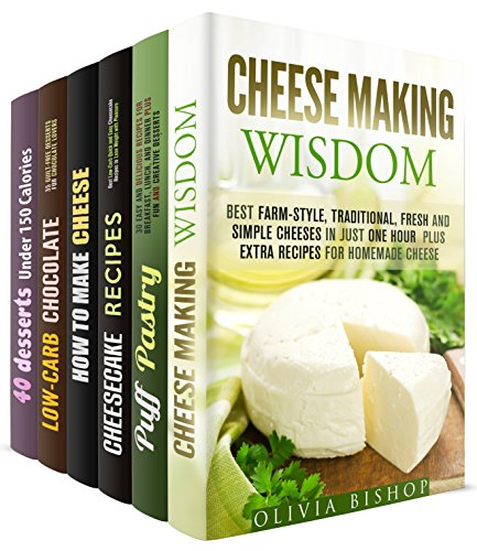 Cheese, Cheesecakes and Other Desserts Box Set (6 in 1): Over 200 Recipes of Homemade Cheeses, Low Carb Cheesecakes, Chocolate and Easy Desserts Under ... (Healthy Desserts & Homemade Cheese) by Olivia Bishop, Melissa Hendricks, Olivia Henson, Peggy Carlson