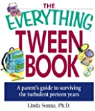 The Everything Tween Book: A Parent's Guide to Surviving the Turbulent Pre-Teen Years (Everything�)