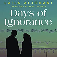 Days of Ignorance (       UNABRIDGED) by Laila Aljohani, Nancy Roberts (translator) Narrated by Lameece Issaq