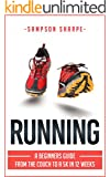 Running: The Beginners Guide! From The Couch To a 5k In 12 Weeks (Running - Jogging - 5K - Weight Loss - Sprinting)