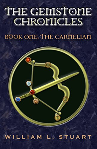 The Gemstone Chronicles Book One: The Carnelian by William Stuart