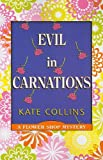 Evil in Carnations (A Flower Shop Mystery) (159722930X) by Collins, Kate