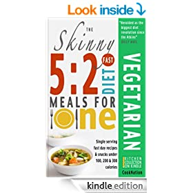 The Skinny 5:2 Fast Diet Vegetarian Meals For One: Single Serving Fast Day Recipes & Snacks Under 100, 200 & 300 Calories (Kitchen Collection On Kindle)