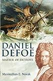 Daniel Defoe: Master of Fictions: His Life and Ideas