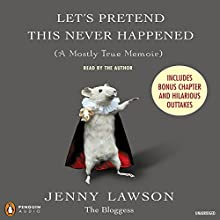 Let's Pretend This Never Happened (A Mostly True Memoir) Audiobook by Jenny Lawson Narrated by Jenny Lawson