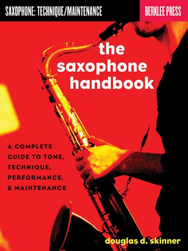 The Saxophone Handbook: A Complete Guide to Tone, Technique, Performance, & Maintenance