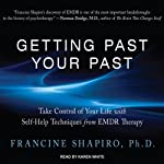 Getting Past Your Past: Take Control of Your Life With Self-Help Techniques from EMDR Therapy | Francine Shapiro
