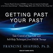 Getting Past Your Past: Take Control of Your Life With Self-Help Techniques from EMDR Therapy | [Francine Shapiro]