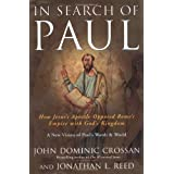In Search of Paul: How Jesus' Apostle Opposed Rome's Empire with God's Kingdom ~ John Dominic Crossan