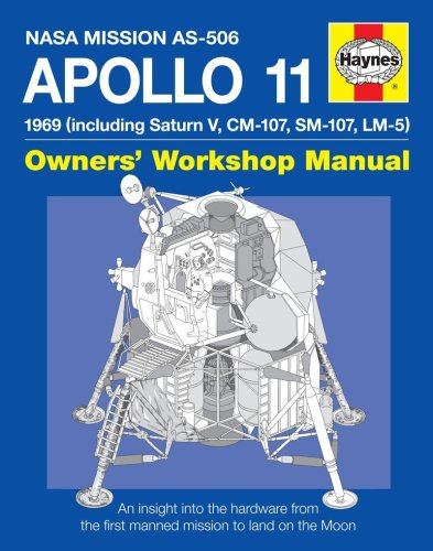 Haynes Nasa Mission AS-506 Apollo 11 Owners' Workshop Manual: 1969 (Including Saturn V, CM-107, SM-107, LM-5) (NASA Mission Reports)