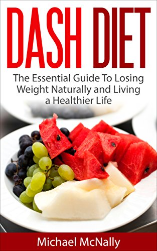 DASH Diet: Lose Weight FAST! The Essential DASH Diet Weight Loss Guide and Cookbook by Michael McNally