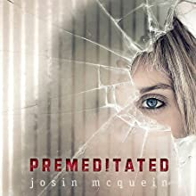 Premeditated (       UNABRIDGED) by Josin McQuien Narrated by Jessica Almasy