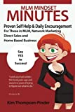 Kim Thompson-Pinder MLM Mindset Minutes: Proven Self Help & Daily Encouragement For Those In MLM, Network Marketing, Direct Sales and Home Based Business