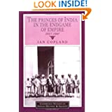 The Princes of India in the Endgame of Empire, 1917-1947 (Cambridge Studies in Indian History and Society)