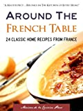 bookshop cuisine  Around the French Table: 24 Classic Home Recipes from France (Special Kindle Enabled Features) With DirectLink(tm) Technology (French Table Classic Cookbooks)   because we all love reading blogs about life in France