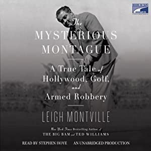 The Mysterious Montague: A True Tale of Hollywood, Golf, and Armed Robbery | [Leigh Montville]