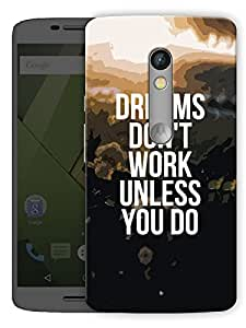 "Dreams Don'T Work Unless You Do - Motivational Quote Printed Designer Mobile Back Cover For ""Motorola Moto X Play"" By Humor Gang (3D, Matte Finish, Premium Quality, Protective Snap On Slim Hard Phone Case, Multi Color)"