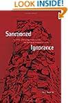 Sanctioned Ignorance: The Politics of...