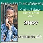 Spiritual Reality and Modern Man: God vs. Science: Limits of the Mind | David R. Hawkins