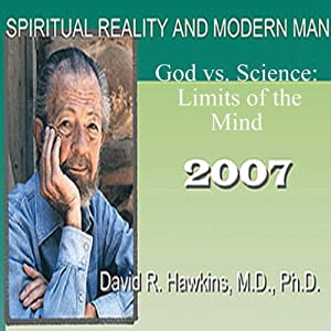 Spiritual Reality and Modern Man: God vs. Science: Limits of the Mind | [David R. Hawkins]