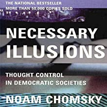 Necessary Illusions: Thought Control in Democratic Societies Lecture Auteur(s) : Noam Chomsky Narrateur(s) : Kevin Stillwell