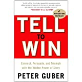 Tell to Win: Connect, Persuade, and Triumph with the Hidden Power of Story ~ Peter Guber