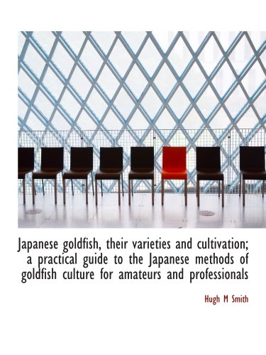 Japanese goldfish, their varieties and cultivation; a practical guide to the Japanese methods of gol