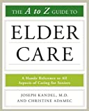 img - for The A-To-Z Guide to Elder Care (Facts on File Library of Health and Living) by Joseph Kandel M.D. (2009-03-01) book / textbook / text book