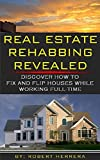 img - for Real Estate Rehabbing Revealed: Discover How To Fix And Flip Houses While Working Full-Time (Real Estate Investing, Real Estate Rehab, Fix and Flip Real ... Investing in Real Estate, Real Estate) book / textbook / text book