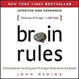 Brain Rules (Updated and Expanded): 12 Principles for Surviving and Thriving at Work, Home, and School (Unabridged)