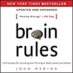 Brain Rules (Updated and Expanded): 12 Principles for Surviving and Thriving at Work, Home, and School | John Medina