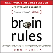 Brain Rules (Updated and Expanded): 12 Principles for Surviving and Thriving at Work, Home, and School (       UNABRIDGED) by John Medina Narrated by John Medina