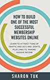 img - for HOW TO BUILD ONE OF THE MOST SUCCESSFUL MEMBERSHIP WEBSITES ONLINE: online marketing, marketing plan, business marketing plan, webpage hosting, computer software, links of, webpage book / textbook / text book