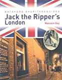 Malcom Day Batsford's Heritage Guides: Jack the Ripper's London