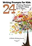 Writing Prompts for Kids: 24 Writing Prompts to Spark Ideas for a Year - A Child s Writing Journal (Writing for Kids) (Volume 1)