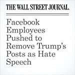 Facebook Employees Pushed to Remove Trump's Posts as Hate Speech | Deepa Seetharaman