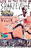 Humphrey Tyler Life in the Time of Sharpeville: And Wayward Seeds of a New South Africa