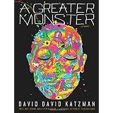 A Greater Monster ~ David David Katzman