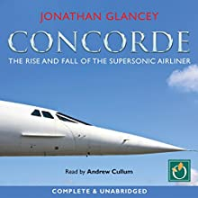 Concorde: The Rise and Fall of the Supersonic Airliner Audiobook by Jonathan Glancey Narrated by Andrew Cullum
