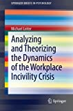 img - for Analyzing and Theorizing the Dynamics of the Workplace Incivility Crisis (SpringerBriefs in Psychology) [Paperback] [2012] (Author) Michael Leiter book / textbook / text book