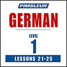 German Level 1 Lessons 21-25: Learn to Speak and Understand German with Pimsleur Language Programs  by  Pimsleur Narrated by  Pimsleur