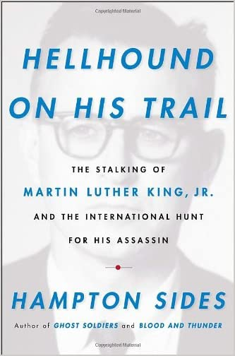 Hellhound on his Trail : the Stalking of Martin Luther King, Jr. and the International Hunt For His Assassin