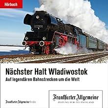 Nächster Halt Wladiwostok (F.A.Z.-Dossier) Hörbuch von  div. Gesprochen von: Olaf Pessler
