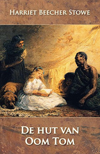 Harriet Beecher Stowe - De hut van Oom Tom (Dutch Edition)