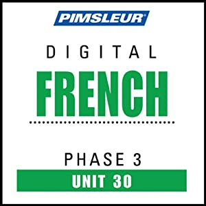 French Phase 3, Unit 30: Learn to Speak and Understand French with Pimsleur Language Programs | [Pimsleur]