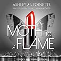 Moth to a Flame Audiobook by Ashley Antoinette Narrated by Nicole Small