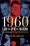 1960--LBJ vs. JFK vs. Nixon: The Epic Campaign That Forged Three Presidencies