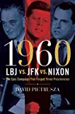 David Pietrusza 1960--LBJ vs. JFK vs. Nixon