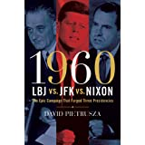 1960--LBJ vs. JFK vs. Nixon: The Epic Campaign That Forged Three Presidenciesby David Pietrusza