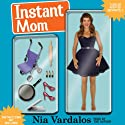 Instant Mom (       UNABRIDGED) by Nia Vardalos Narrated by Nia Vardalos